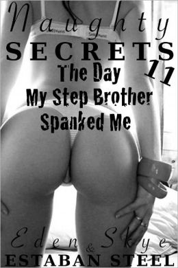 Naughty Secrets 11 (The Day My Step Brother Spanked Me)