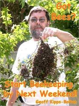 Got Bees- Start Beekeeping by Next Weekend