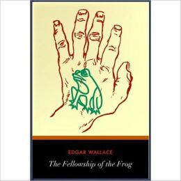 The Fellowship Of The Frog: A Thriller/Pulp Classic By Edgar Wallace!