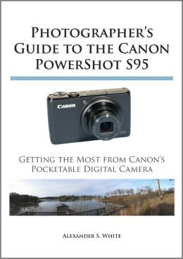 Photographer's Guide to the Canon PowerShot S95
