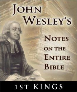 John Wesley's Notes on the Entire Bible-The Book of 1st Kings