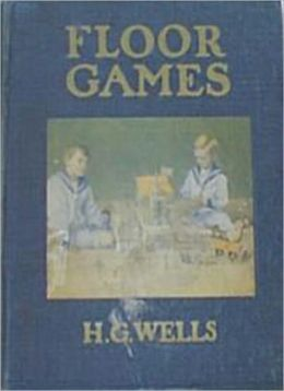 Floor Games: A Non-Fiction/Games Classic By H. G. Wells!
