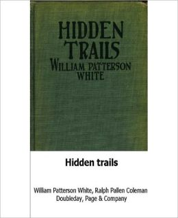 Hidden Trails: A Romance/Western Classic By William Patterson White!