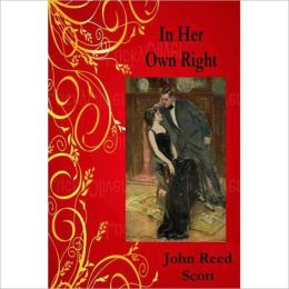 In Her Own Right: A Romance Classic By John Reed Scott!