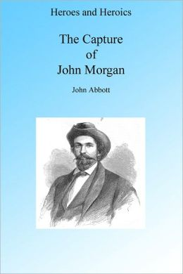 A Cavalry Adventure: The Capture of John Morgan, Illustrated