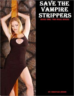 Save the Vampire Strippers Book One: The Dual Holes