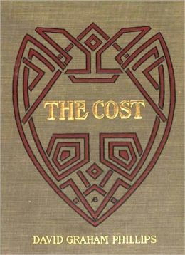 The Cost: A Romance/Literature Classic By David Graham Phillips!