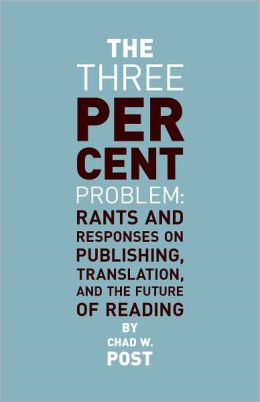 The Three Percent Problem: Rants and Responses on Publishing, Translation, and the Future of Reading