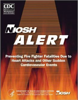 Preventing Fire Fighter Fatalities Due to Heart Attacks and Other Sudden Cardiovascular Events