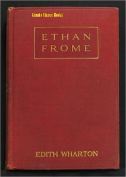 Ethan Frome by Pulitzer Prize Winning Author Edith Wharton