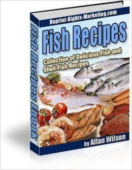 The Best Selection of Fish Recipes - The Collection of Delicious Fish and Shell Fish Recipes