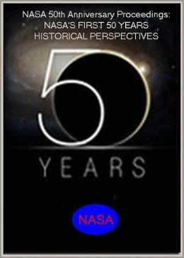 NASA 50th Anniversary Proceedings NASA's First 50 Years Historical Perspectives