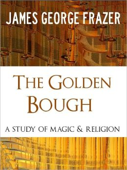 THE GOLDEN BOUGH (The Worldwide Bestseller) by Sir James George Frazer [Nook Special Edition] One of The Most Influential Book Ever Written [Influence on James Joyce, T.S. Eliot, Ernst Hemingway, D.H. Lawrence, Ezra Pound and Many Others] NOOKBook