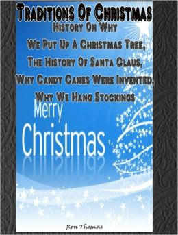 Traditions Of Christmas: History On Why We Put Up A Christmas Tree, The History Of Santa Claus, Why Candy Canes Were Invented, Why We Hang Stockings