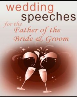 Wedding Speeches for the Father of the Bride/Groom