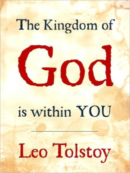 CHRISTIAN BESTSELLER: THE KINGDOM OF GOD IS WITHIN YOU (Special Nook Edition) by LEO TOLSTOY [Author of War and Peace Anna Karenina] Masterpiece of Christian Though at Christianity Influence on NOBEL PRIZE WINNER Martin Luther King and Gandhi [Nook]