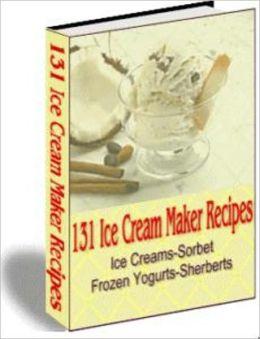 Cool, Refreshing Taste - 131 Ice Cream Maker Recipes