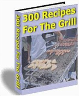 Delicious Flavor - 300 Recipes for the Gill