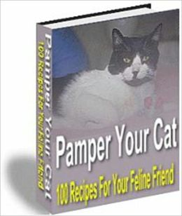Pamper Your Cat - 100 Recipes for your Feline Friend