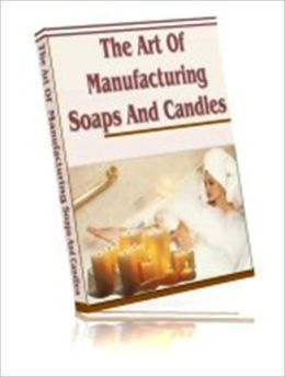 Delightful Aroma - The Art of Manufacturing Soap and Candles