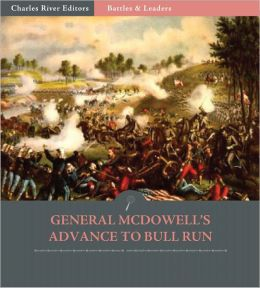 Battles & Leaders of the Civil War: General McDowell's Advance to Bull Run (Illustrated)