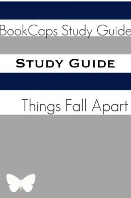 Things Fall Apart (A BookCaps Study Guide)