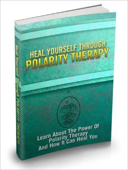 Heal Yourself Through Polarity Therapy Learn About The Power Of Polarity Therapy And How It Can Heal You!