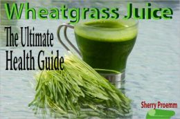 Wheatgrass Juice: The Ultimate Health Guide