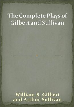 The Complete Plays of Gilbert and Sullivan w/ Direct link technology (A Classic Drama Play)