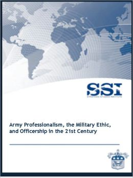 Army Professionalism, the Military Ethic, and Officership in the 21st Century