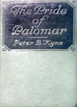The Pride Of Palomar: A Golden Romance of the New West By Peter B. Kyne!