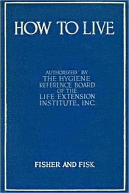 How to Live: Rules for Healthful Living Based on Modern Science!
