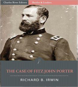 Battles & Leaders of the Civil War: The Case of Fitz John Porter (Illustrated)