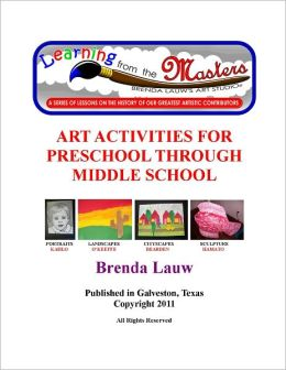 Learning from the Masters--Art Activities for Preschool through Middle School