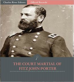 Official Records of the Union and Confederate Armies: The Court Martial of Fitz John Porter (Illustrated)