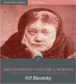 Isis Unveiled: Volume 1, Science (Illustrated)