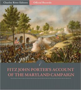 Official Records of the Union and Confederate Armies: General Fitz John Porter's Account of the Maryland Campaign (Illustrated)