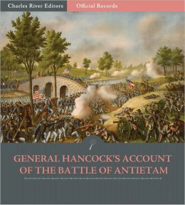 Official Records of the Union and Confederate Armies: General Winfield Scott Hancock's Account of the Battle of Antietam (Illustrated)