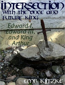 Intersection with the Once and Future King: Edward I, Edward III, and King Arthur