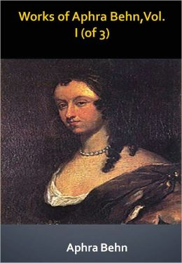 Works of Aphra Behn,Vol. I (of 3) w/ Direct link technology (A Classic Drama)