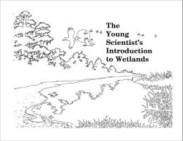 The Young Scientist's Introduction to Wetlands