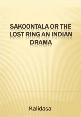 Sakoontala or The Lost Ring An Indian Drama w/ Direct link technology (A Classic Drama Play)