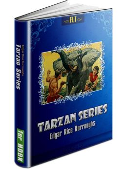 TARZAN: Tarzan of the Apes, The Return of Tarzan, The Beasts of Tarzan, The Son of Tarzan, Tarzan and the Jewels of Opar, Jungle Tales of Tarzan, Tarzan the Untamed, Tarzan the Terrible (FLT Classics Series)