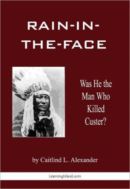 Rain-in-the-Face: Was He the Man Who Killed Custer