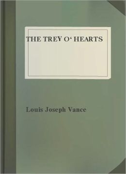The Trey O' Hearts: A Motion Picture Melodrama! A Thriller Classic By Louis Joseph Vance!