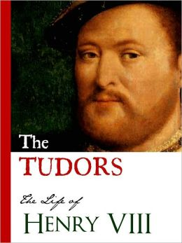 THE TUDORS (Bestseller Nook Edition): LIFE OF HENRY VIII (Including History of the Six Wives of Henry VIII: Catherine of Aragon, Anne Boleyn, Jane Seymour, Anne of Cleves, Catherine Howard, Catherine Parr) Inspiration for Hit TV Series [NOOKBook] HISTORY