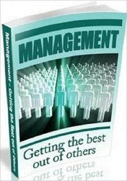 Management - Getting the Best Out of Others