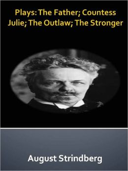 Plays: The Father; Countess Julie; The Outlaw; The Stronger w/ Direct link technology (A Classic Drama Play)