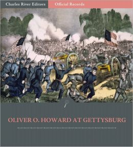 Official Records of the Union and Confederate Armies: General Oliver O. Howard's Account of the Battle of Gettysburg (Illustrated)