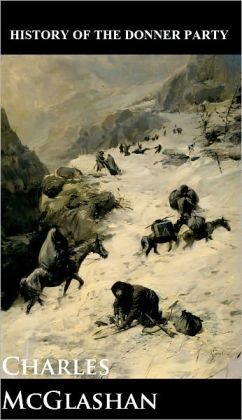 the history of the donner party Explore 10 key facts about one of the most gruesome episodes from the era of westward expansion.